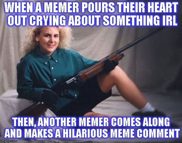 Don't Cry Here. This Is imgflip. What Did You Think Was Going To Happen? | WHEN A MEMER POURS THEIR HEART OUT CRYING ABOUT SOMETHING IRL THEN, ANOTHER MEMER COMES ALONG AND MAKES A HILARIOUS MEME COMMENT | image tagged in crying,irl,imgflip,trolls,trolling,heartless | made w/ Imgflip meme maker
