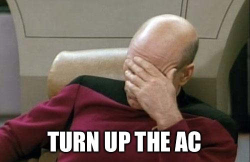 Captain Picard Facepalm Meme | TURN UP THE AC | image tagged in memes,captain picard facepalm | made w/ Imgflip meme maker