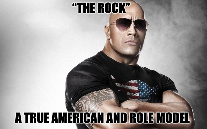 "Role Models Are Real Heroes  | ""THE ROCK"" A TRUE AMERICAN AND ROLE MODEL 