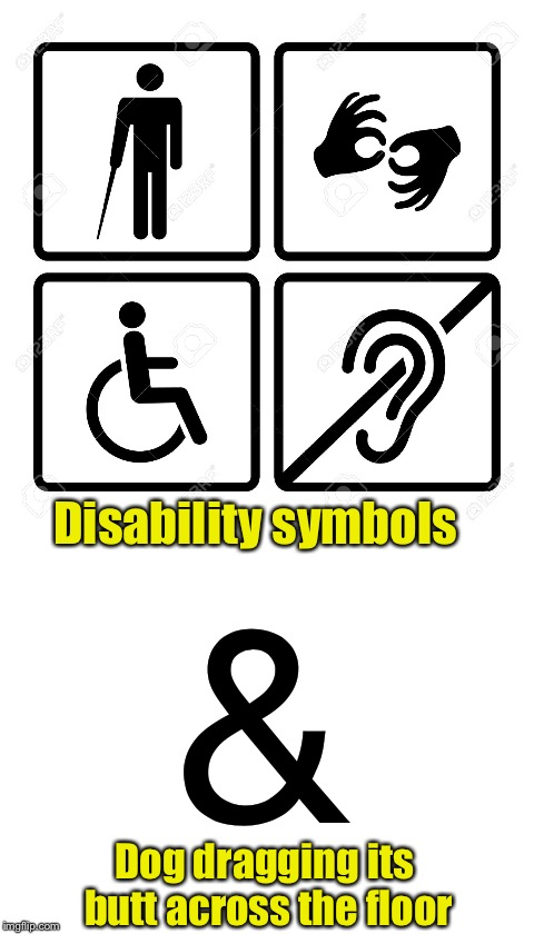 You'll never look at the & sign again without thinking this |  Disability symbols; &; Dog dragging its butt across the floor | image tagged in memes,dogs,dog,butt,symbolism | made w/ Imgflip meme maker