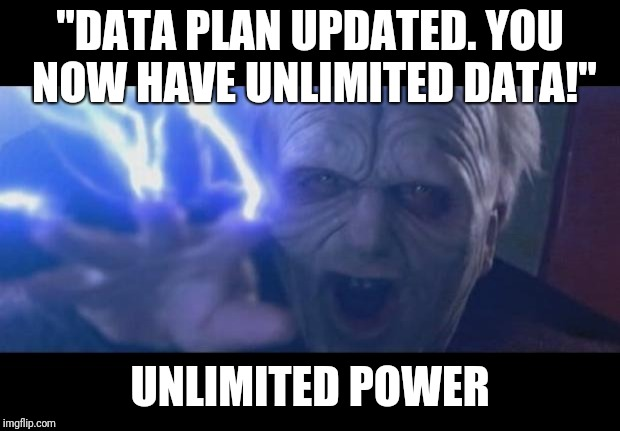 "Darth Sidious unlimited power | ""DATA PLAN UPDATED. YOU NOW HAVE UNLIMITED DATA!"" UNLIMITED POWER 