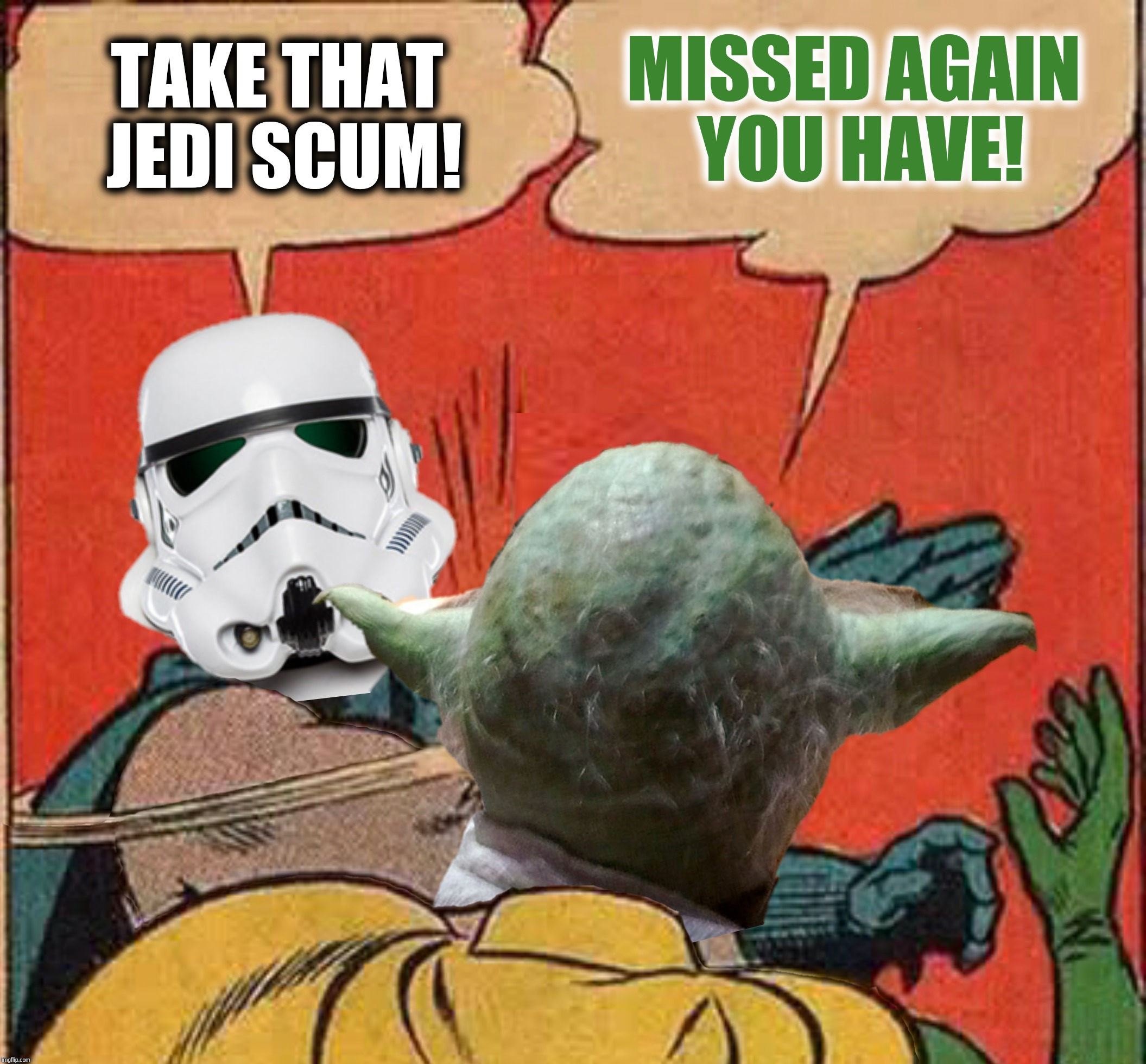 Bad Photoshop Sunday presents:  Stormtrooper missing Yoda  | TAKE THAT JEDI SCUM! MISSED AGAIN YOU HAVE! | image tagged in bad photoshop sunday,batman slapping robin,star wars,yoda,stormtrooper,stormtrooper missing yoda | made w/ Imgflip meme maker