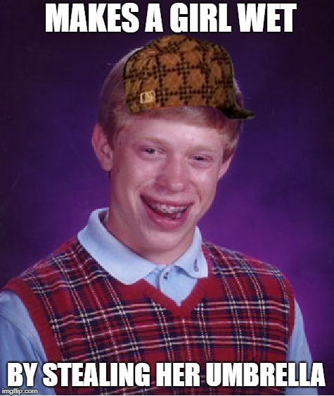 Bad Luck Brian Meme | MAKES A GIRL WET BY STEALING HER UMBRELLA | image tagged in memes,bad luck brian,scumbag | made w/ Imgflip meme maker