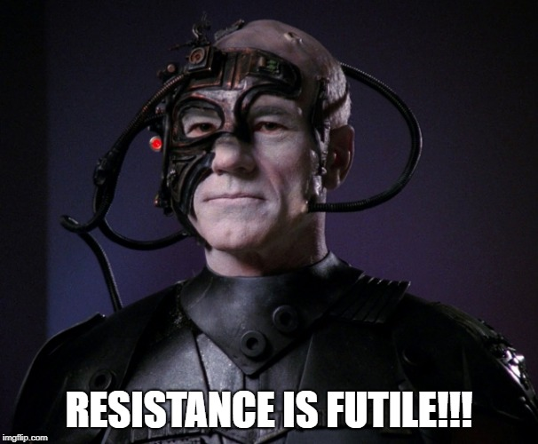 RESISTANCE IS FUTILE!!! | made w/ Imgflip meme maker