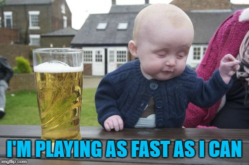 Drunk Baby Meme | I'M PLAYING AS FAST AS I CAN | image tagged in memes,drunk baby | made w/ Imgflip meme maker