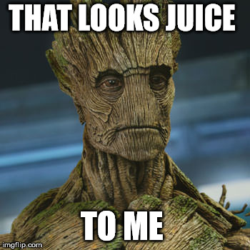 I am Groot | THAT LOOKS JUICE TO ME | image tagged in i am groot | made w/ Imgflip meme maker