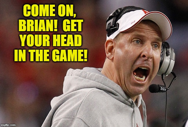 COME ON, BRIAN!  GET YOUR HEAD IN THE GAME! | made w/ Imgflip meme maker