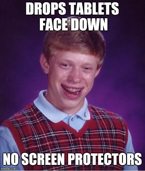 Bad Luck Brian Meme | DROPS TABLETS FACE DOWN NO SCREEN PROTECTORS | image tagged in memes,bad luck brian | made w/ Imgflip meme maker
