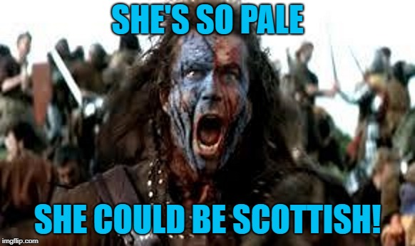 SHE'S SO PALE SHE COULD BE SCOTTISH! | made w/ Imgflip meme maker