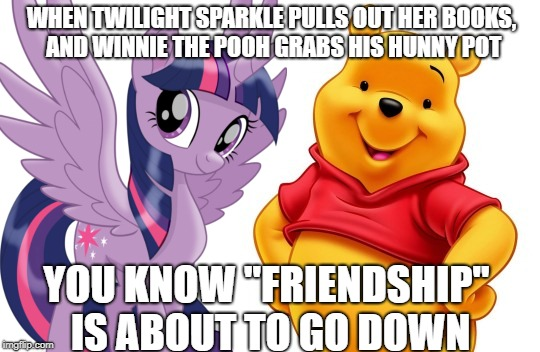 "Happy Friendship Day 2018 | WHEN TWILIGHT SPARKLE PULLS OUT HER BOOKS, AND WINNIE THE POOH GRABS HIS HUNNY POT YOU KNOW ""FRIENDSHIP"" IS ABOUT TO GO DOWN 