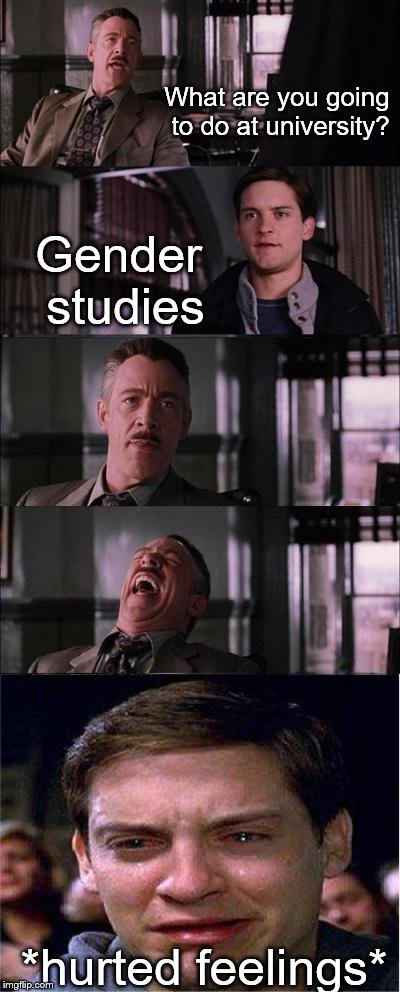 Peter Parker Cry Meme | What are you going to do at university? Gender studies *hurted feelings* | image tagged in memes,peter parker cry,gender studies | made w/ Imgflip meme maker