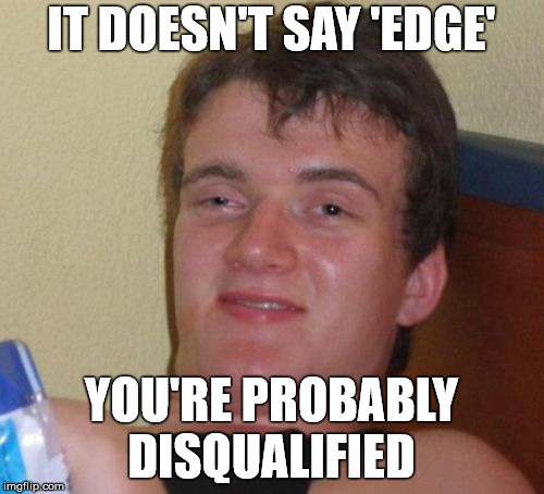 10 Guy Meme | IT DOESN'T SAY 'EDGE' YOU'RE PROBABLY DISQUALIFIED | image tagged in memes,10 guy | made w/ Imgflip meme maker