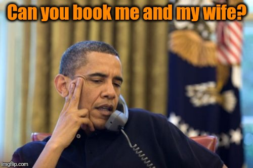 No I Cant Obama Meme | Can you book me and my wife? | image tagged in memes,no i cant obama | made w/ Imgflip meme maker