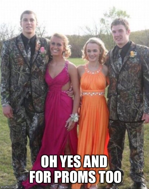 OH YES AND FOR PROMS TOO | made w/ Imgflip meme maker