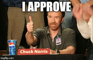 Chuck Norris Approves Meme | I APPROVE | image tagged in memes,chuck norris approves,chuck norris | made w/ Imgflip meme maker