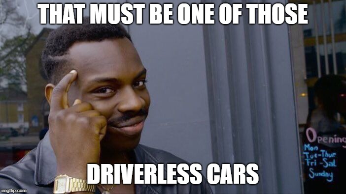 Roll Safe Think About It Meme | THAT MUST BE ONE OF THOSE DRIVERLESS CARS | image tagged in memes,roll safe think about it | made w/ Imgflip meme maker