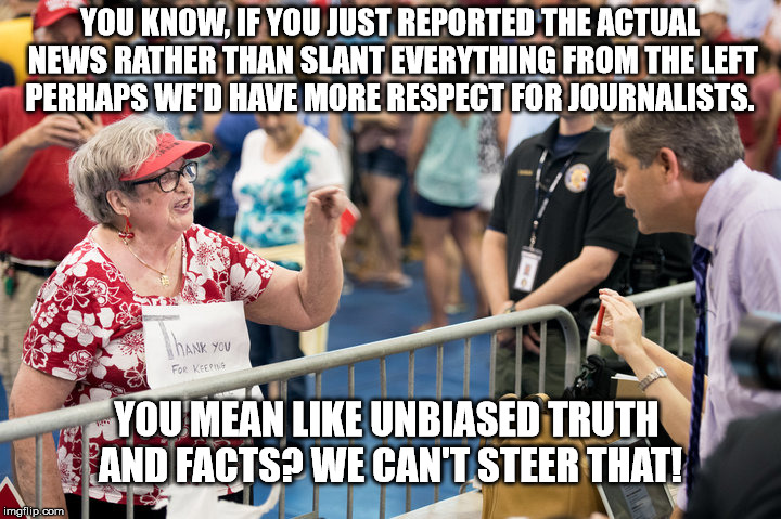 YOU KNOW, IF YOU JUST REPORTED THE ACTUAL NEWS RATHER THAN SLANT EVERYTHING FROM THE LEFT PERHAPS WE'D HAVE MORE RESPECT FOR JOURNALISTS. YO | image tagged in jim acosta | made w/ Imgflip meme maker