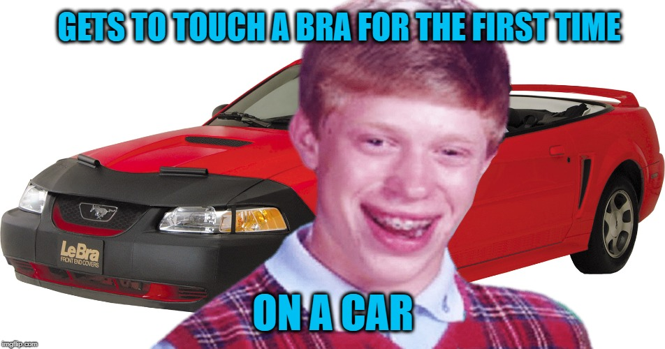 Bold Brian | GETS TO TOUCH A BRA FOR THE FIRST TIME ON A CAR | image tagged in funny memes,bad luck brian,car,bra | made w/ Imgflip meme maker
