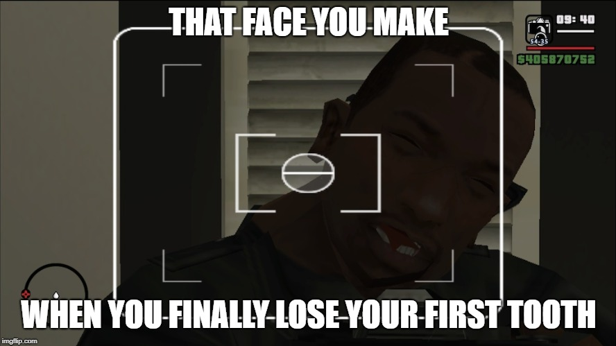 CJ's First Baby Tooth |  THAT FACE YOU MAKE; WHEN YOU FINALLY LOSE YOUR FIRST TOOTH | image tagged in gta san andreas,gta sa,grand theft auto,cj,carl johnson,tooth | made w/ Imgflip meme maker