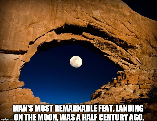 One Giant Step for Man and the Last Giant Step for Mankind | MAN'S MOST REMARKABLE FEAT, LANDING ON THE MOON, WAS A HALF CENTURY AGO. | image tagged in vince vance,moon landing,full moon,july 20 1969,neil armstrong,apollo 11 | made w/ Imgflip meme maker