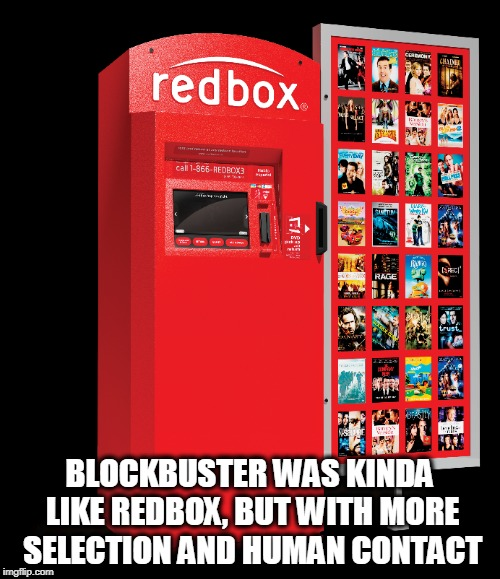 Why the Good Old Days were Good | BLOCKBUSTER WAS KINDA LIKE REDBOX, BUT WITH MORE SELECTION AND HUMAN CONTACT | image tagged in vince vance and the valiants,vince vance,movies,renting movies,blockbuster,redbox | made w/ Imgflip meme maker