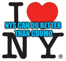 NYS CAN DO BETTER THAN CUOMO | image tagged in i love ny | made w/ Imgflip meme maker