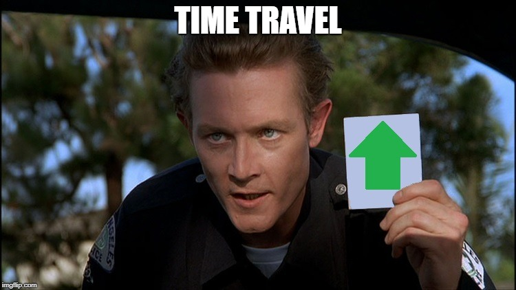 t2 | TIME TRAVEL | image tagged in t2 | made w/ Imgflip meme maker