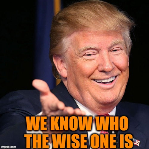 WE KNOW WHO THE WISE ONE IS | made w/ Imgflip meme maker