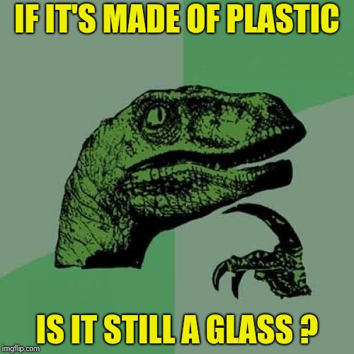 Plastic glasses with no straws | IF IT'S MADE OF PLASTIC IS IT STILL A GLASS ? | image tagged in memes,philosoraptor,glass,glasses,plastic surgery,oxymoron | made w/ Imgflip meme maker