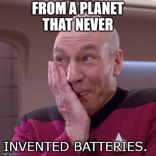 Picard 02 | FROM A PLANET THAT NEVER INVENTED BATTERIES. | image tagged in picard 02 | made w/ Imgflip meme maker