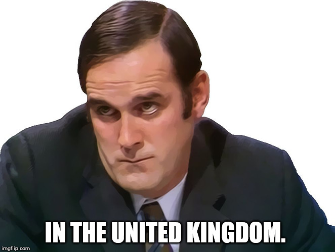 John Cleese | IN THE UNITED KINGDOM. | image tagged in john cleese | made w/ Imgflip meme maker