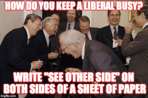 "Laughing Conservatives in Suits | HOW DO YOU KEEP A LIBERAL BUSY? WRITE ""SEE OTHER SIDE"" ON BOTH SIDES OF A SHEET OF PAPER 