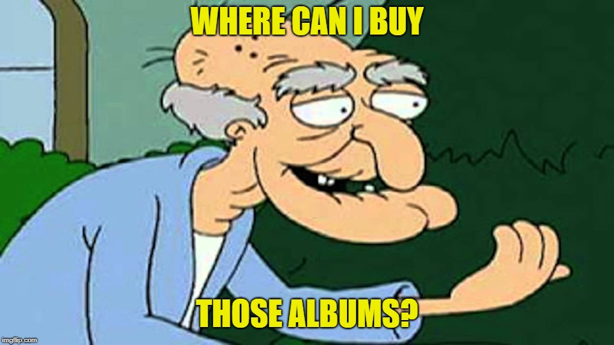 WHERE CAN I BUY THOSE ALBUMS? | made w/ Imgflip meme maker