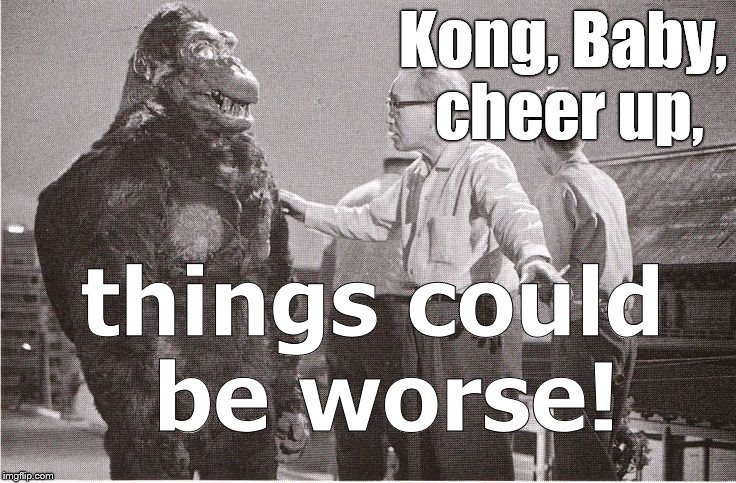 Kong's not the moodiest star in Hollywood, not nearly! Usually this quick reminder puts the King right back on his, er, hands. | Kong, Baby, cheer up, things could be worse! | image tagged in kong with director,he's a gorilla,he has hands for feet,cheer up pilgrim,it could be worse,douglie | made w/ Imgflip meme maker