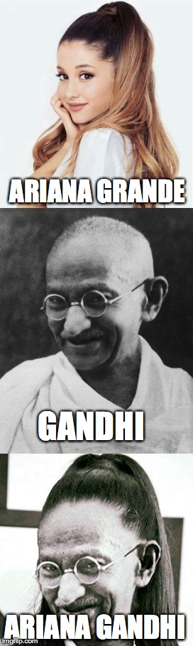 Math is Math! |  ARIANA GRANDE; GANDHI; ARIANA GANDHI | image tagged in ariana grande,gandhi,one does not simply,creepy condescending wonka,the most interesting man in the world | made w/ Imgflip meme maker