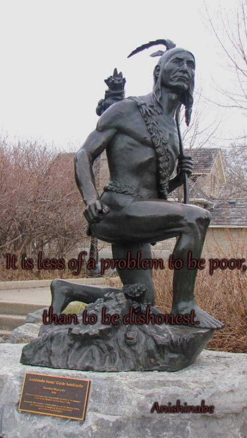 Anishinabe Wisdom | It is less of a problem to be poor, Anishinabe than to be dishonest. | image tagged in native american,native americans,indian chief,chief,tribe,indians | made w/ Imgflip meme maker