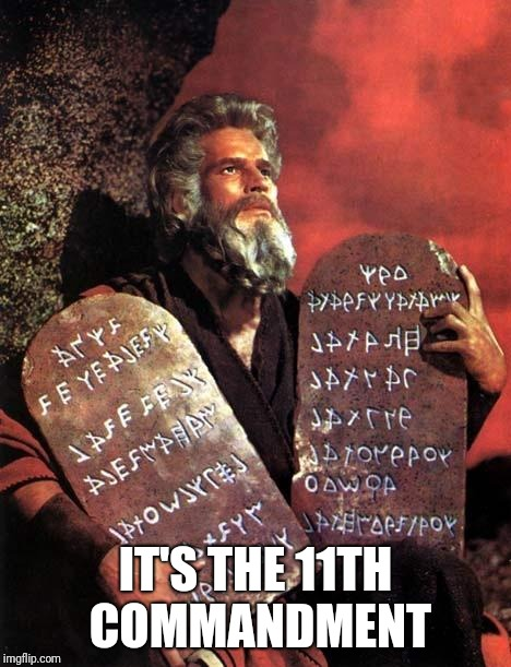 Moses | IT'S THE 11TH COMMANDMENT | image tagged in moses | made w/ Imgflip meme maker