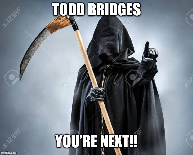 TODD BRIDGES YOU'RE NEXT!! | image tagged in different strokes,gary coleman | made w/ Imgflip meme maker