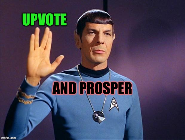 spock live long and prosper | UPVOTE AND PROSPER | image tagged in spock live long and prosper | made w/ Imgflip meme maker
