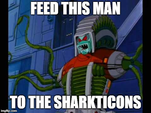 FEED THIS MAN TO THE SHARKTICONS | image tagged in feedthisman | made w/ Imgflip meme maker