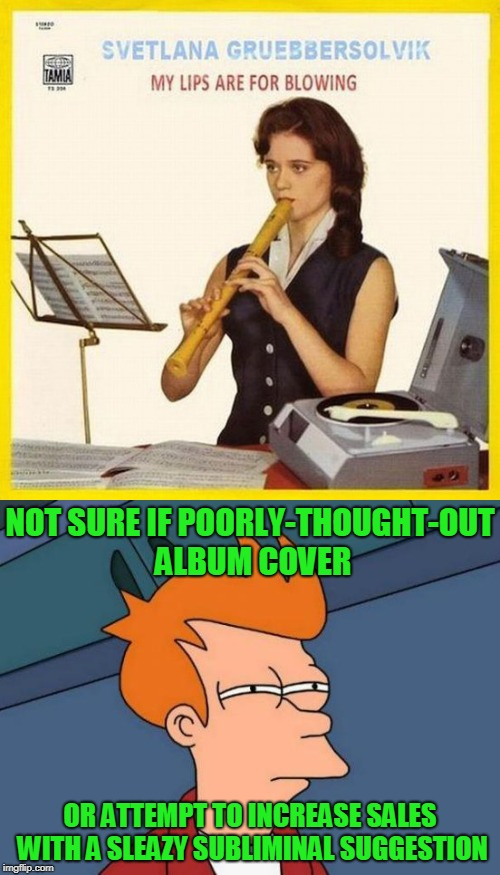 Bad Album Art Week, July 29th-August 4th, an IlikePie3.14159265358979 & KenJ happening | NOT SURE IF POORLY-THOUGHT-OUT ALBUM COVER OR ATTEMPT TO INCREASE SALES WITH A SLEAZY SUBLIMINAL SUGGESTION | image tagged in memes,multipanel,bad album art,futurama fry,bad album art week,bad album art week 2 | made w/ Imgflip meme maker
