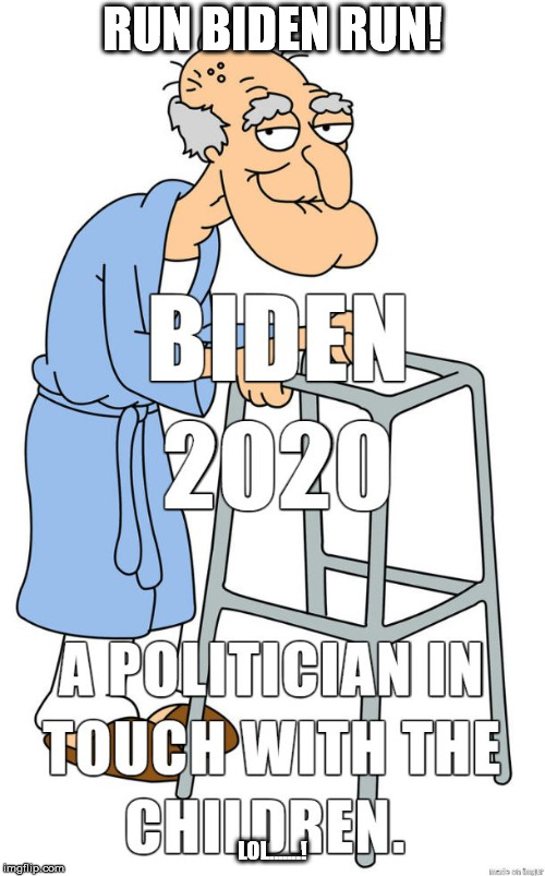 RUN BIDEN RUN! LOL.......! | image tagged in joe biden | made w/ Imgflip meme maker