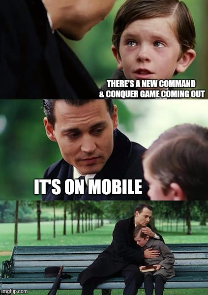 Finding Neverland Meme | THERE'S A NEW COMMAND & CONQUER GAME COMING OUT IT'S ON MOBILE | image tagged in memes,finding neverland | made w/ Imgflip meme maker