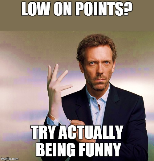 LOW ON POINTS? TRY ACTUALLY BEING FUNNY | made w/ Imgflip meme maker