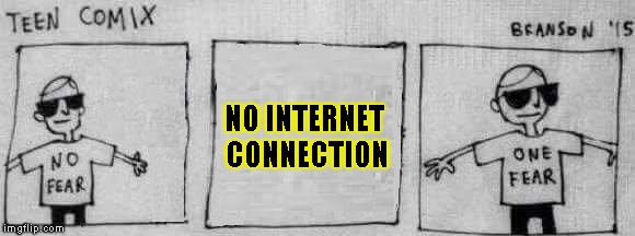 No Fear One Fear | NO INTERNET CONNECTION | image tagged in no fear one fear | made w/ Imgflip meme maker