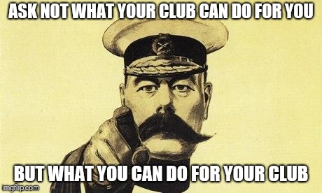 lord kitchener | ASK NOT WHAT YOUR CLUB CAN DO FOR YOU BUT WHAT YOU CAN DO FOR YOUR CLUB | image tagged in lord kitchener | made w/ Imgflip meme maker
