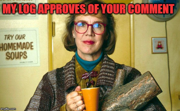 Twin peaks log lady | MY LOG APPROVES OF YOUR COMMENT | image tagged in twin peaks log lady | made w/ Imgflip meme maker
