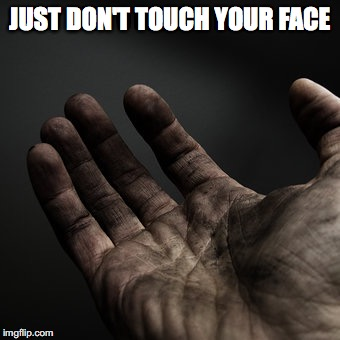 JUST DON'T TOUCH YOUR FACE | made w/ Imgflip meme maker