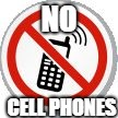 NO CELL PHONES | image tagged in no cell phones | made w/ Imgflip meme maker