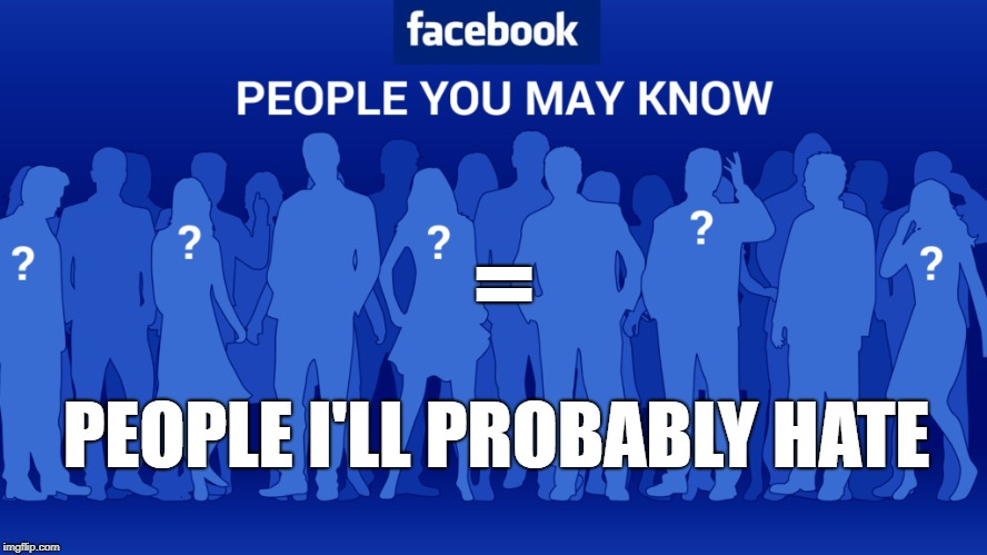 = PEOPLE I'LL PROBABLY HATE | image tagged in facebook,social media | made w/ Imgflip meme maker